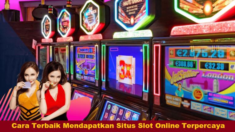 Cara Terbaik Mendapatkan Situs Slot Online Terpercaya