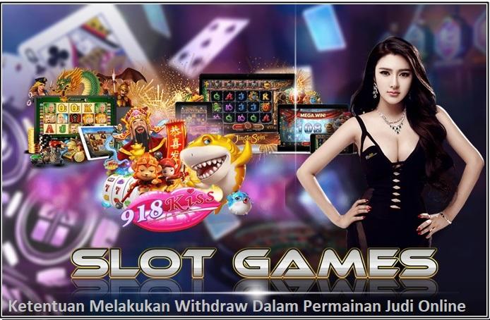 Ketentuan Melakukan Withdraw Dalam Permainan Judi Online
