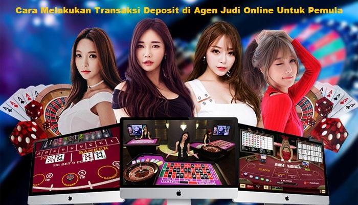Melakukan Transaksi Deposit di Agen Judi Online Untuk Pemula