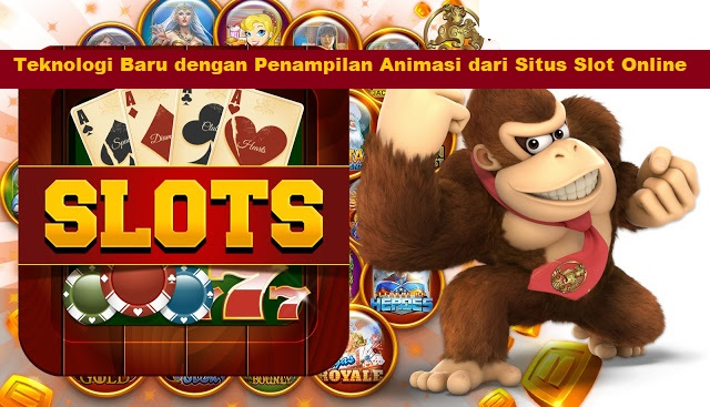 Teknologi Baru dengan Penampilan Animasi dari Situs Slot Online