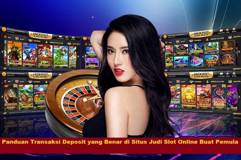 Panduan Transaksi Deposit yang Benar di Situs Judi Slot Online Buat Pemula