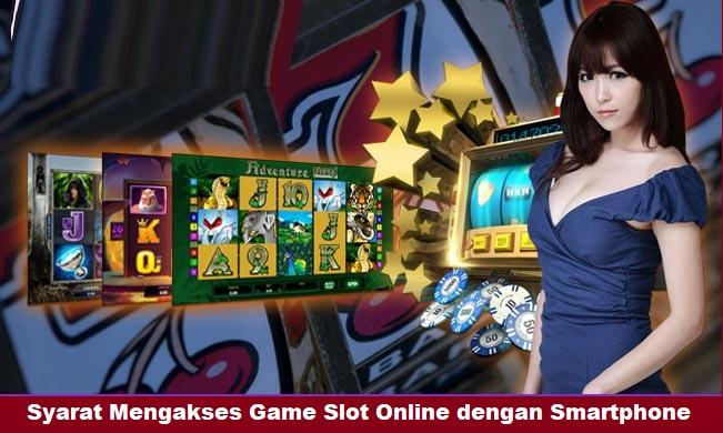 Syarat Mengakses Game Slot Online dengan Smartphone